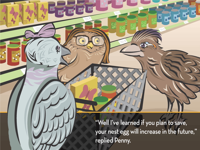 """""""Well, I've learned if you plan to save, your nest egg will increase in the future,"""" replied Penny."""