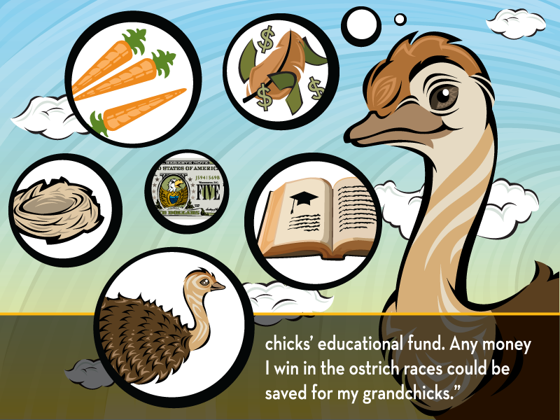 chicks' educational fund. Any money I win in the ostrich races could be saved for my grandchicks.
