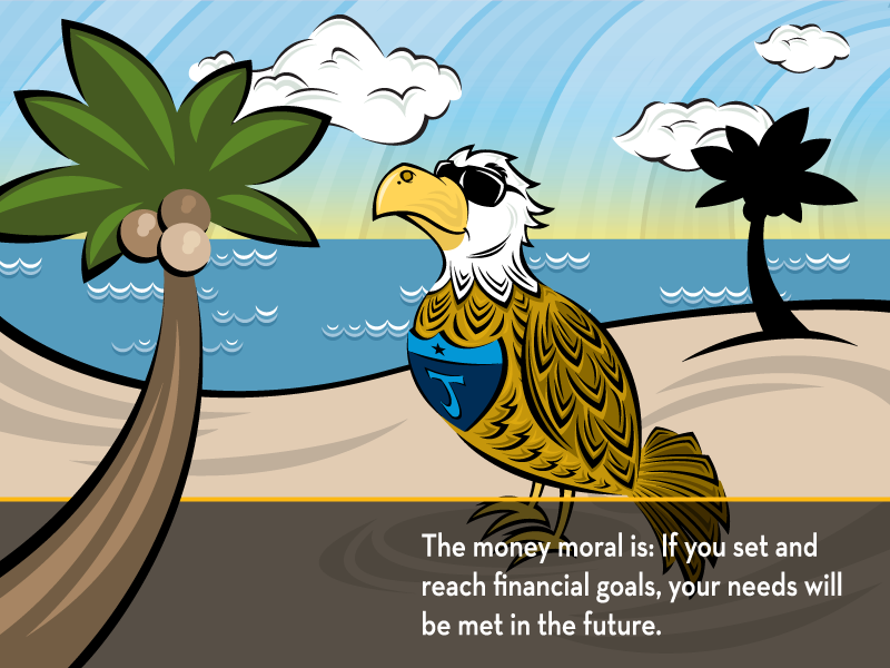 The money moral is: if you set and reach financial goals, your needs will be met in the future.