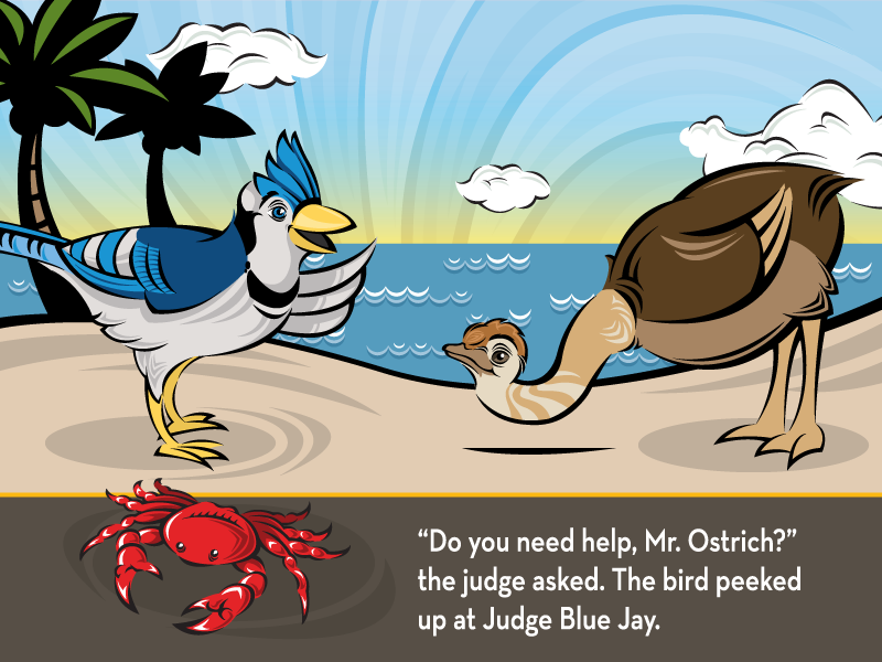 """""""Do you need help, Mr. Ostrich?"""" the judge asked. The bird peeked up at Judge Blue Jay."""