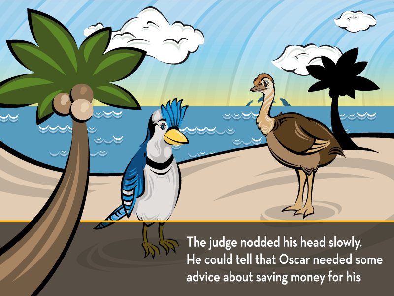 The judge nodded his head slowly. He could tell that Oscar needed some advice about saving money for his