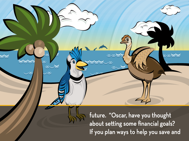 """future. """"Oscar, have you thought about setting some financial goals? If you plan ways to help you save and"""