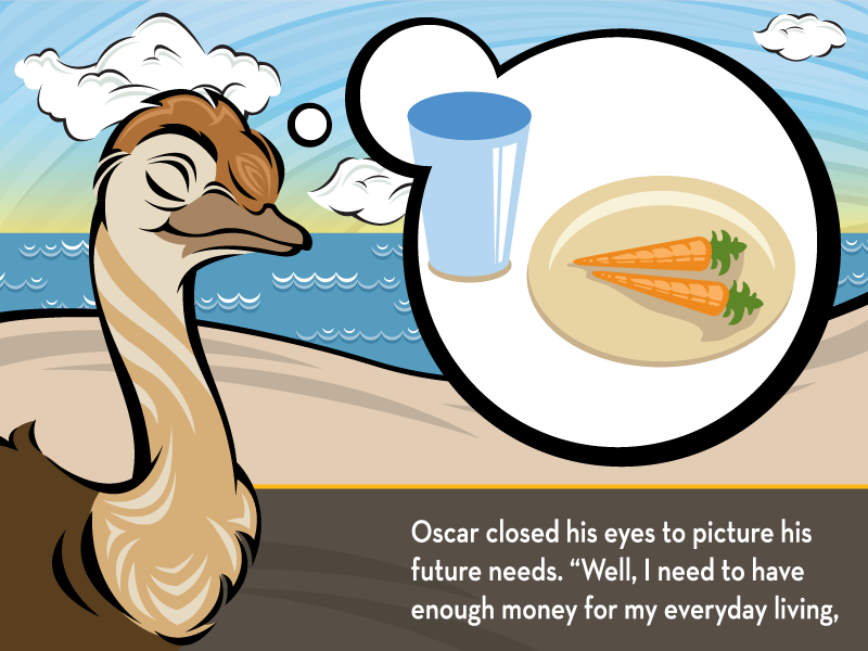 """Oscar closed his eyes to picture his future needs. """"Well, I need to have enough money for my everyday living,"""