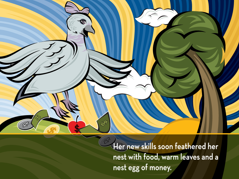 Her new skills soon feathered her nest with food, warm leaves and a nest egg of money.