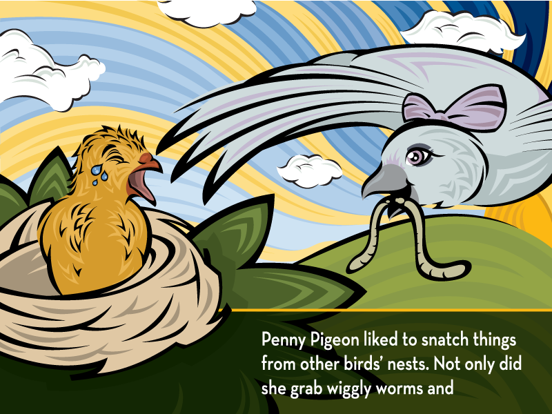 Penny Pigeon liked to snatch things from other birds' nests. Not only did she grab wiggly worms and