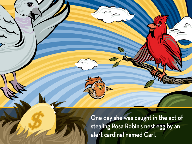 One day she was caught in the act of stealing Rosa Robin's nest egg by an alert cardinal named Carl.