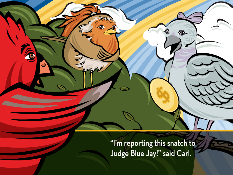 """""""I'm reporting this snatch to Judge Blue Jay!"""" said Carl."""