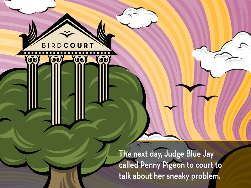 The next day, Judge Blue Jay called Penny Pigeon to court to talk about her sneaky problem.