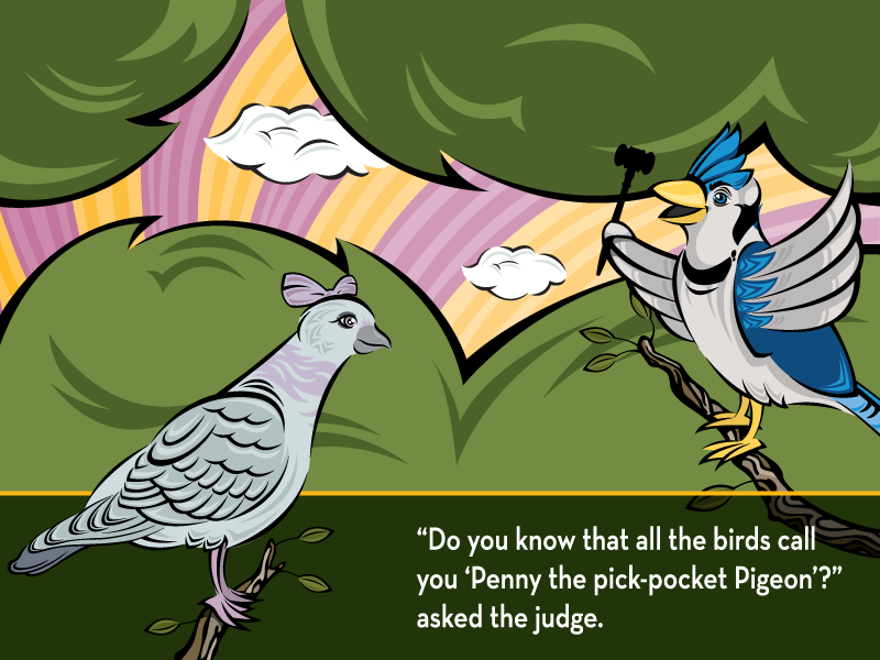"""""""Do you know that all the birds call you 'Penny the pick-pocket Pigeon'?"""" asked the judge."""