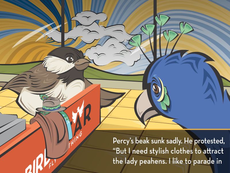 """Percy's beak sunk sadly. He protested, """"But I need stylish clothes to attract the lady peahens. I like to parade in"""