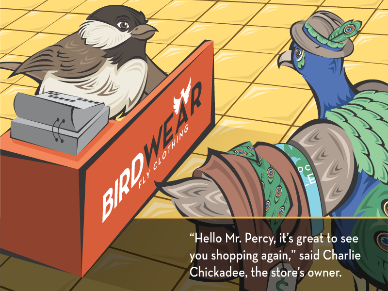 """""""Hello Mr. Percy, it's great to see you shopping again,"""" said Charlie Chickadee, the store's owner."""