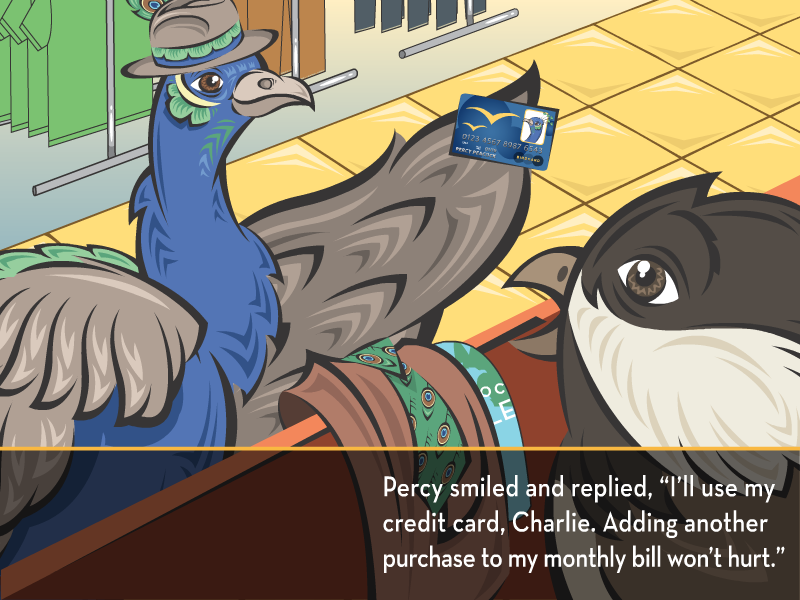 """Percy smiled and replied, """"I'll use my credit card, Charlie. Adding another purchase to my monthly bill won't hurt."""""""