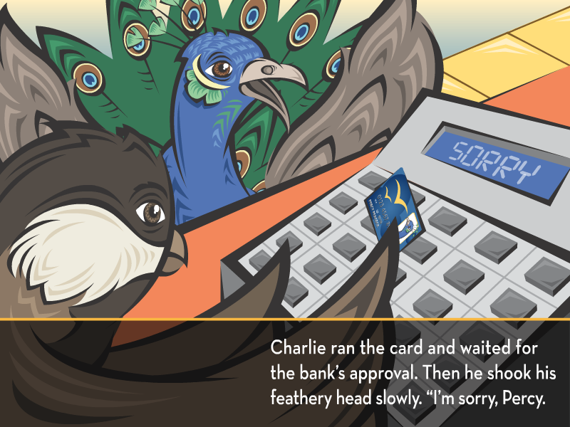 """Charlie ran the card and waited for the bank's approval. Then he shook his feathery head slow. """"I'm sorry, Percy."""