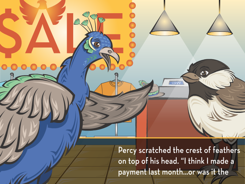"""Percy scratched the crest of feathers on top of his head. """"I think I made a payment last month…or was it the"""